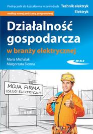 okładka Działalność gospodarcza w branży elektrycznej, Książka | Maria Michalak, Małgorzata Sienna