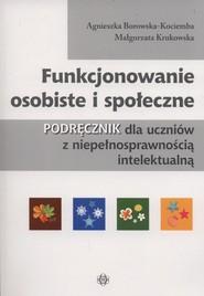 okładka Funkcjonowanie osobiste i społeczne Podręcznik dla uczniów z niepełnosprawnością intelektualną, Książka | Agnieszka Borowska-Kociemba, Małgorzata Krukowska