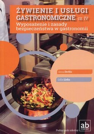 okładka Żywienie i usługi gastronomiczne Część IV Wyposażenie i zasady bezpieczeństwa w gastronomii, Książka | Anna Derbis, Lidia Linka