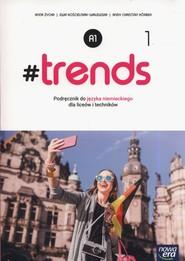 okładka #trends 1 Podręcznik Szkoła ponadgimnazjalna i ponadpodstawowa, Książka | Anna Życka, Ewa Kościelniak-Walewska, Andy Christian Körber