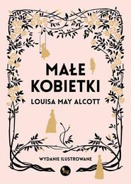 okładka Małe kobietki wersja ilustrowana, Książka | Louis May Alcott