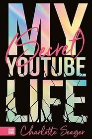 okładka My Secret Youtube Life, Książka | Seager Charlotte