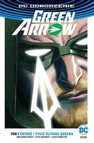okładka Green Arrow Śmierć i życie Olivera Queena Tom 1, Książka   Benjamin Percy, Otto Schmidt, Juan Ferreyra