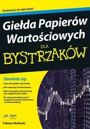 okładka Giełda Papierów Wartościowych dla bystrzaków, Książka | Maliński Tobiasz