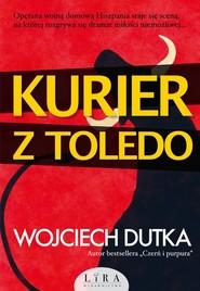 okładka Kurier z Toledo, Książka | Wojciech Dutka