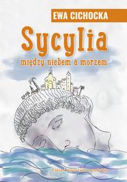 okładka Sycylia miedzy niebem a morzem, Książka   Cichocka Ewa