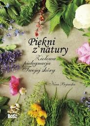 okładka Piękni z natury Ziołowa pielęgnacja Twojej skóry, Książka   Nina Bojarska