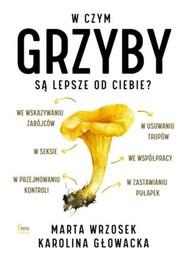okładka W czym grzyby są lepsze od ciebie?, Książka | Marta Wrzosek, Karolina Głowacka
