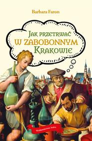 okładka Jak przetrwać w zabobonnym Krakowie, Książka | Faron Barbara