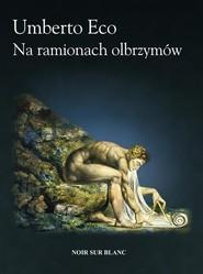 okładka Na ramionach olbrzymów, Książka   Umberto Eco