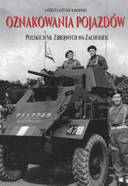 okładka Oznakowania pojazdów Polskich Sił Zbrojnych na Zachodzie, Książka | Andrzej Antoni Kamiński