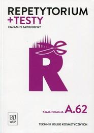 okładka Repetytorium + testy Egzamin zawodowy Technik usług kosmetycznych Kwalifikacja A.62 Szkoła ponadgimnazjalna, Książka | Sekita-Pilch Monika