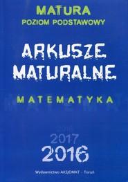 okładka Arkusze maturalne Matematyka Poziom podstawowy, Książka | Dorota Masłowska, Tomasz Masłowski, Piotr Nodzyński