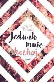 okładka Jednak mnie kochaj, Książka | Kneidl Laura