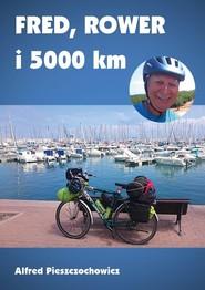 okładka Fred rower i 5000 km, Książka | Pieszczochowicz Alfred