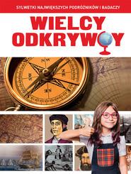 okładka Wielcy odkrywcy Sylwetki największych podróżników i badaczy, Książka | Szełęg Ewelina, Artur Gajerski