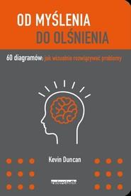 okładka Od myślenia do olśnienia 60 diagramów: jak wizualnie rozwiązywać problemy, Książka | Kevin Duncan