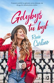 okładka Gdybyś tu był, Książka | Renée Carlino