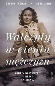 okładka Walczyły w cieniu mężczyzn Kobiety wojowniczki II wojny światowej, Książka | Gordon Thomas, Greg Lewis