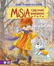 okładka Misia i jej mali pacjenci Szkolna wycieczka, Książka   Aniela Cholewińska-Szkolik