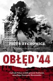 okładka Obłęd 44 Czyli jak Polacy zrobili prezent Stalinowi, wywołując Powstanie Warszawskie, Książka | Piotr Zychowicz