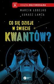 okładka Co się dzieje w świecie kwantów?, Książka | Marcin Łobejko, Łukasz Lamża