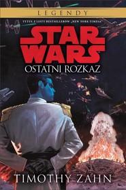 okładka STAR WARS Ostatni rozkaz Tom 3 , Książka   Timothy Zahn