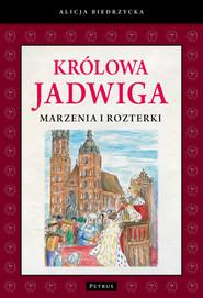 okładka Królowa Jadwiga Marzenia i rozterki, Książka | Biedrzycka Alicja