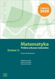 okładka Matematyka Próbne arkusze maturalne. Zestaw 5 Poziom podstawowy, Książka | Waldemar Górski, Bożena Ustrzycka, Sylwia Kownacka