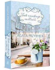 okładka Tak smakuje miłość, Książka   Agata Przybyłek