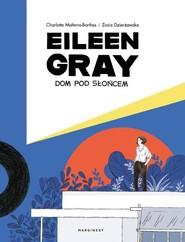 okładka Eileen Gray Dom pod słońcem, Książka | Zosia Dzierżawska, Charlotte Malterre-Barthes