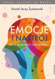 okładka Emocje i nastrój Jak je zrozumieć i kształtować, Książka   Daniel Jerzy Żyżniewski