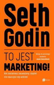 okładka To jest marketing! Nie zostaniesz zauważony, dopóki nie nauczysz się widzieć, Książka | Godin Seth
