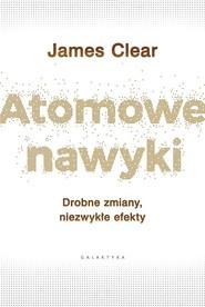 okładka Atomowe nawyki Drobne zmiany, niezwykłe efekty, Książka | Clear James