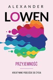 okładka Przyjemność Kreatywne podejście do życia, Książka | Alexander Lowen