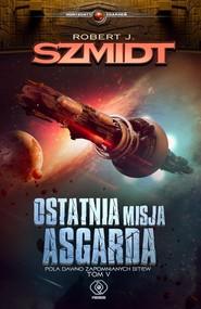 okładka Ostatnia misja Asgarda Pola dawno zapomnianych bitew Tom 5, Książka   Robert J. Szmidt