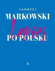 okładka Lepiej po polsku, Książka   Markowski Andrzej