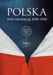 okładka Polska pod okupacją 1939-1945 Tom 3, Książka | null