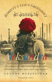 okładka Kobiety z ulicy Grodzkiej Aleksandra, Książka | Lucyna Olejniczak