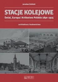 okładka Stacje kolejowe Świat, Europa i Królestwo Polskie 1830-1915 architektura i budownictwo, Książka   Zieliński Jarosław