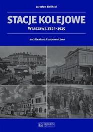 okładka Stacje kolejowe Warszawa 1845-1915 architektura i budownictwo, Książka   Zieliński Jarosław
