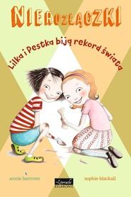 okładka Nierozłączki Lilka i Pestka biją rekord świata, Książka | Barrows Annie