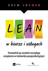 okładka Lean w biurze i usługach Przewodnik po zasadach szczupłego zarządzania w środowisku pozaprodukcyjnym., Książka | Drew Locher
