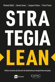 okładka Strategia Lean Kultura uczenia się kluczem do budowania przewagi konkurencyjnej, Książka | Michael Balle, Daniel Jones, Jacques Chaize, Orest Fiume