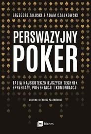okładka Perswazyjny poker Talia najskuteczniejszych technik sprzedaży, prezentacji i komunikacji, Książka | Adam Czajkowski, Grzegorz Załuski