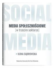 okładka Media społecznościowe w trzecim sektorze, Książka   Dąbrowska Ilona