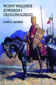 okładka Wojny walijskie Edwarda I Długonogiego, Książka   E. Morris John