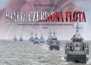 okładka Biało-czerwona flota Współczesne okręty Polskiej Marynarki Wojennej. Tom II, Książka | Witold Koszela