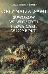 okładka Orły nad Alpami Suworow we Włoszech i Szwajcarii w 1799 roku, Książka | Christopher Duffy