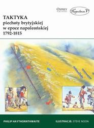 okładka Taktyka piechoty brytyjskiej w epoce napoleońskiej 1792-1815, Książka   Philip Haythornthwaite